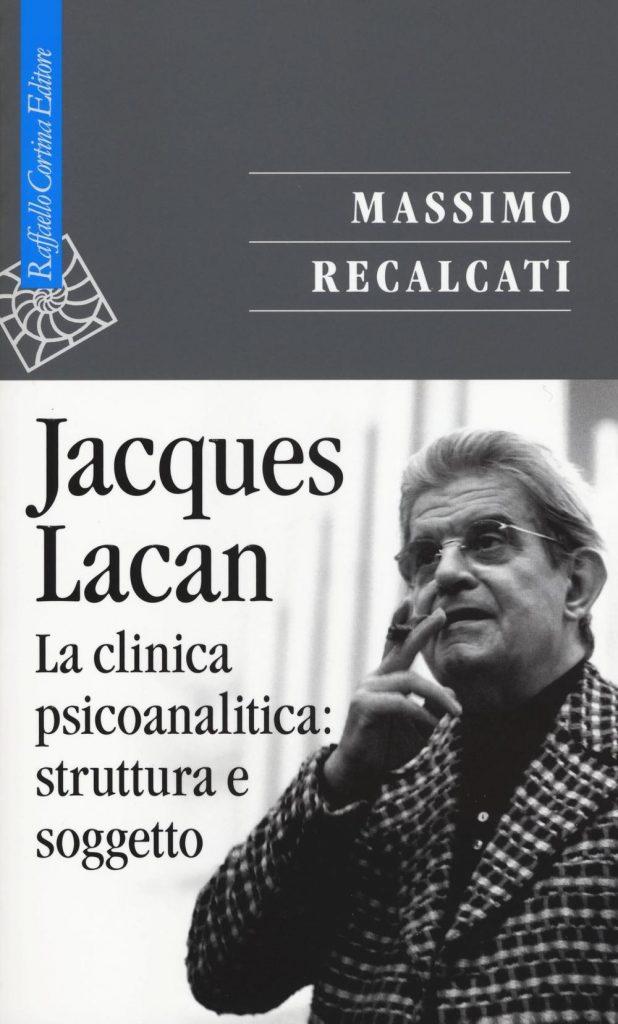 JACQUES LACAN, LA CLINICA PSICOANALITICA: STRUTTURA E SOGGETTO di Massimo Recalcati, 2016
