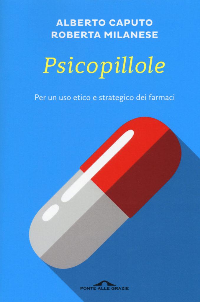 """COMMENTO A """"PSICOPILLOLE – Per un uso etico e strategico dei farmaci""""  di A. Caputo e R. Milanese, 2017"""
